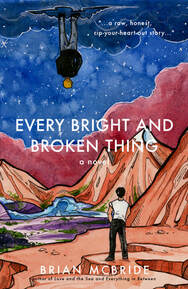 The cover of Every Bright and Broken Thing by Brian McBride